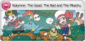Kolumne: The Good, The Bad and The Pikachu